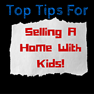 Top Tips For Selling A Home With Kids