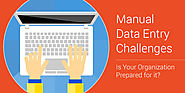 Manual Data Entry Challenges - Is Your Organization Prepared for it?