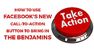 How to Use Facebook's NEW Call-to-Action Button to Bring In the Benjamins