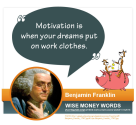 """Motivation is when your dreams put on work clothes"" - Benjamin Franklin"