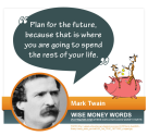 """Plan for the future, because that is where you are going to spend the rest of your life."" - Mark Twain"