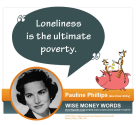 """Loneliness is the ultimate poverty."" --Pauline Phillips (aka Abigail Van Buren or ""Dear Abby"")"