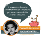 """If you want children to keep their feet on the ground, put some responsibility on their shoulders."" --Pauline Philli..."