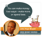 """You can make money two ways - make more, or spend less."" --John Hope Bryant"