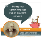 """Money is a terrible master but an excellent servant."" --P.T. Barnum"