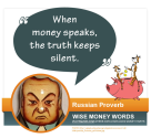 """When money speaks, the truth keeps silent."" --Russian Proverb"