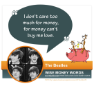 """I don't care too much for money, for money can't buy me love."" --The Beatles"