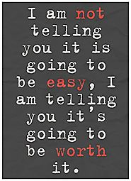 It's Not Going To Be Easy, It Will Be Worth It Quote
