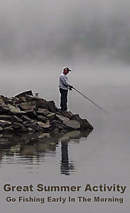 Great Summer Activity - Go Fishing Early In The Morning