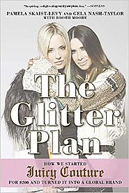 The Glitter Plan: How We Started Juicy Couture for $200 and Turned It into a Global Brand Paperback – May 19, 2015