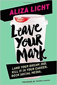 Leave Your Mark: Land Your Dream Job. Kill It in Your Career. Rock Social Media. Hardcover – May 5, 2015
