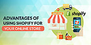Benefits Of Choosing Shopify For E-Commerce Store Development -
