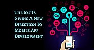 The IoT Is Giving A New Direction To Mobile App Development