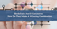 Blockchain And E-Commerce: How Do They Make A Winning Combination