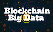 Blockchain and Big Data: The Potent Combo That Drives Business Growth