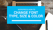 How To Easily Change The Font Type, Size And Color In WordPress