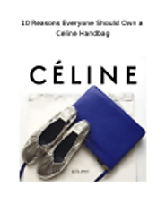 10 Reasons Everyone Should Own a Celine Handbag