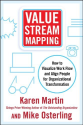 Value Stream Mapping: How to Visualize Work Flow and Align People for Organizational Transformation