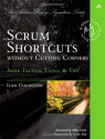 Scrum Shortcuts without Cutting Corners: Agile Tactics, Tools & Tips (Addison-Wesley Signature)