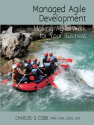 Managed Agile Development: Making Agile Work for Your Business