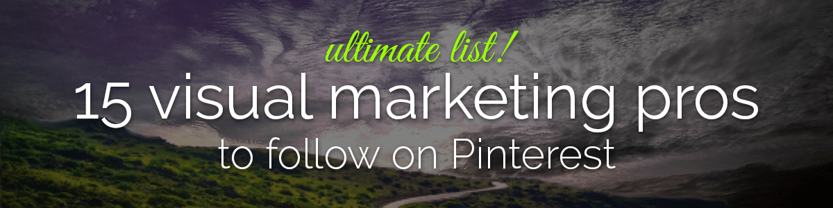 Headline for 15 Visual Marketing Pros to Pimp Your Pinterest Feed!