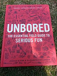 UNBORED | The essential field guide to serious fun