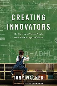 Creating Innovators (Enhanced eBook): The Making of Young People Who Will Change the World