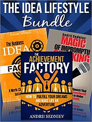 The Idea Lifestyle Bundle: An Effective System to Fulfill Dreams, Create Successful Business Ideas, and Become a Worl...