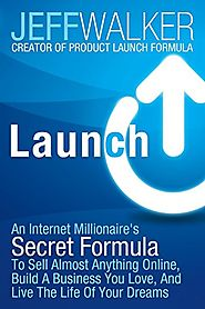 Launch: An Internet Millionaire's Secret Formula To Sell Almost Anything Online, Build A Business You Love, And Live ...