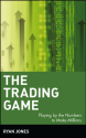 The Trading Game: Playing by the Numbers to Make Millions