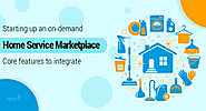 Starting up an on-demand home service marketplace: Core features to integrate
