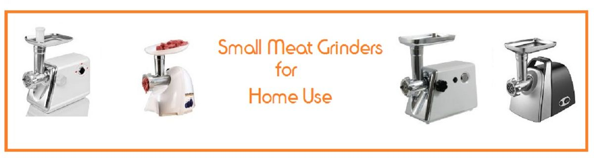 Headline for Best Recommended Small Meat Grinders for Home Use - Reviews