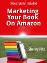 Marketing Your Book On Amazon: 21 Things You Can Easily Do For Free To Get More Exposure and Sales (Book Marketing on...