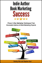Indie Author Book Marketing Success: Proven 5-Star Marketing Techniques from Successful Authors and Book Marketing Ex...