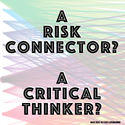 A Risk Connector? > A CRITICAL THINKER