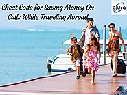 Cheat Code For Saving Money On Calls While Traveling Abroad - Ajura