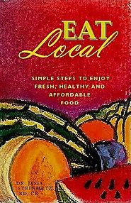 Eat Local: Simple Steps to Enjoy Real, Healthy & Affordable Food