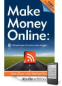 Make Money Online: Roadmap of a Dot Com Mogul Now Available on Amazon Kindle