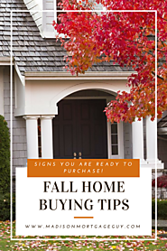 Fall Home Buying Tips: Signs You Are Ready To Purchase!