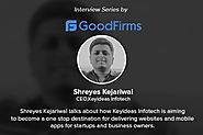 Interview with Shreyes Kejariwal, CEO, Keyideas Infotech - GoodFirms