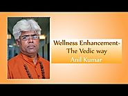 Enhancement for Wellness in Vedic Way