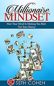 Millionaire Mindset: How Your Mind Is Making You Rich Not Your Money