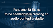 Fundamental things to be needed while creating an audio contest website