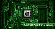 Android App Development Leverages Best Benefits For Users