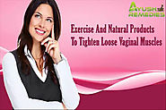 Exercise And Natural Products To Tighten Loose Vaginal Muscles