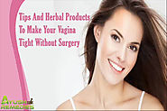 Tips And Herbal Products To Make Your Vagina Tight Without Surgery