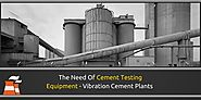 The Need Of Cement Testing Equipment- Vibration Cement Plants