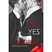 Say Yes by J.R. Gray