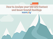 How to Analyze your Old SEO Content and Boost Overall Rankings - Ignite Visibility