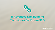 11 Advanced Link Building Techniques For Future SEO